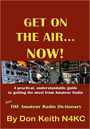 Get on the Air…Now!: A practical, understandable guide to getting the most from Amateur Radio
