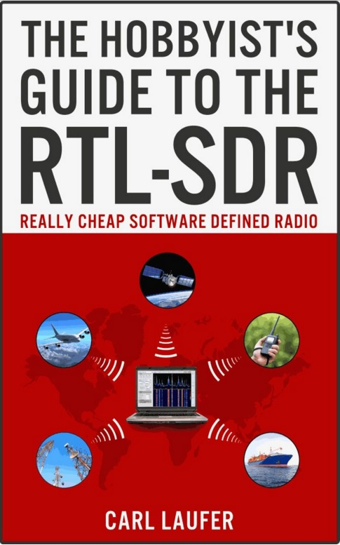 The Hobbyist's Guide to the RTL-SDR : Really Cheap Software Defined Radio
